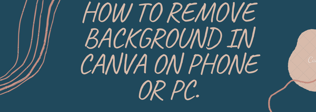 HOW TO REMOVE BACKGROUND IN CANVA ON PHONE OR PC.