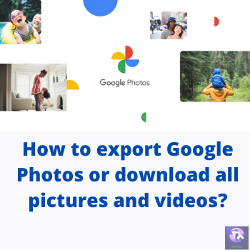 How to export Google Photos or download all pictures and videos?