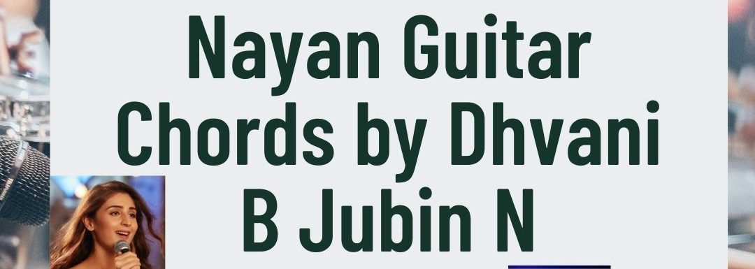 Nayan Guitar Chords by Dhvani B Jubin N