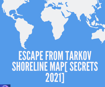 Escape From Tarkov Shoreline Map[ SECRETS 2021]