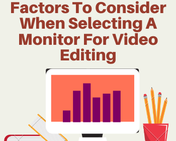 Factors To Consider When Selecting A Monitor For Video Editing