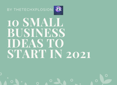 10 Small Business Ideas to Start in 2021