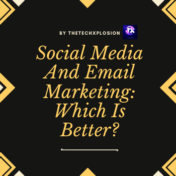 Social Media And Email Marketing: Which Is Better?