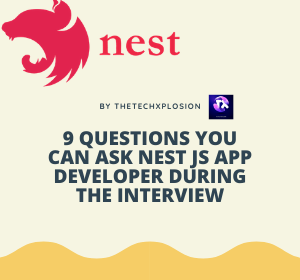 9 QUESTIONS YOU CAN ASK NEST JS APP DEVELOPER DURING THE INTERVIEW