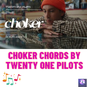 Choker Chords BY Twenty One Pilots