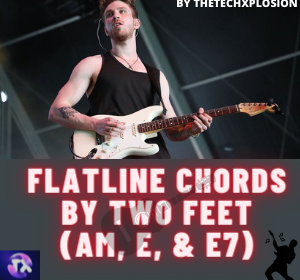 Flatline Chords by Two Feet(Am, E, & E7) (1)