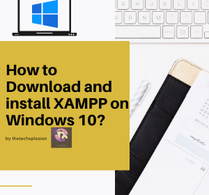 How to Download and install XAMPP on Windows 10?