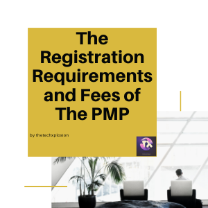 The Registration Requirements and Fees of The PMP