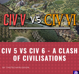 CIV 5 VS CIV 6 - A Clash Of Civilisations